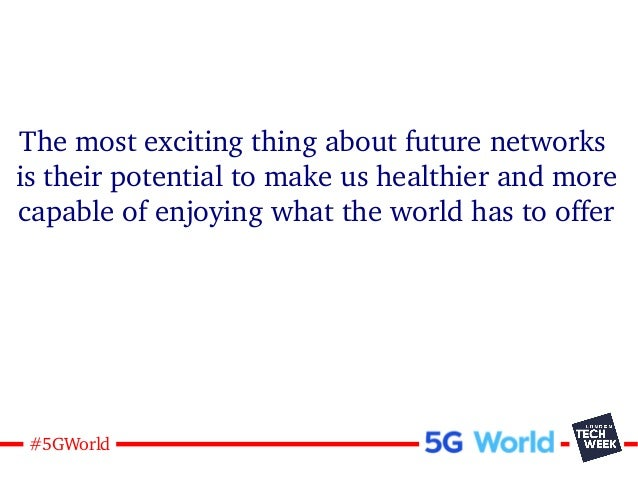 31#5GWorld The most exciting thing about future networks is their potential to make us healthier and more capable of enjoy...