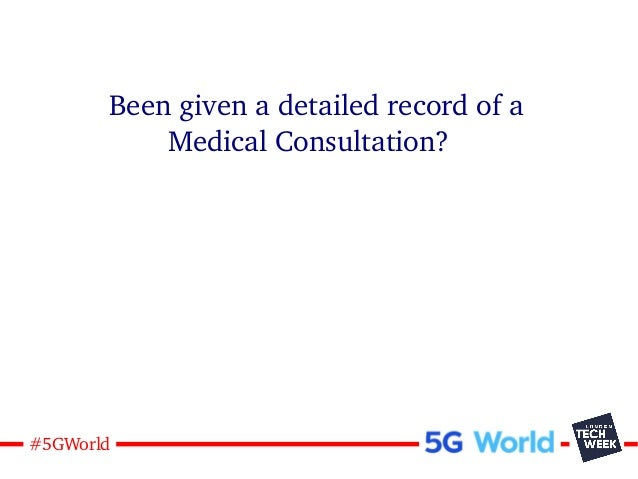 7#5GWorld Been given a detailed record of a Medical Consultation?