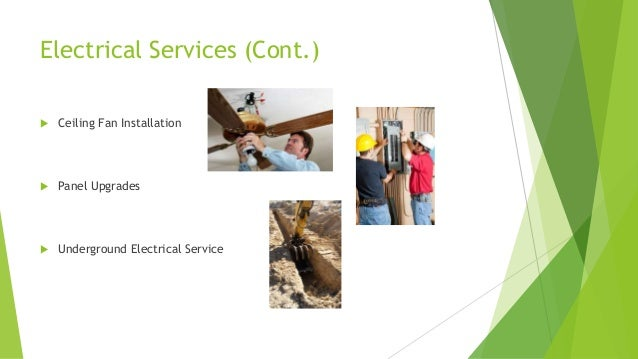 Electrical Services (Cont.)  Ceiling Fan Installation  Panel Upgrades  Underground Electrical Service