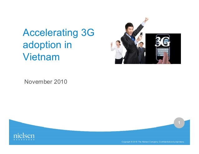 1 Copyright © 2010 The Nielsen Company. Confidential and proprietary. Accelerating 3G adoption in Vietnam November 2010