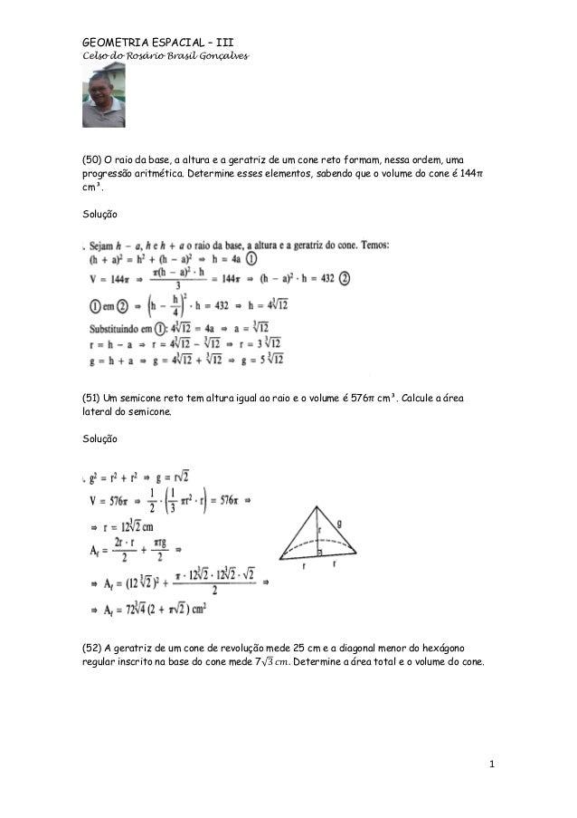 GEOMETRIA ESPACIAL – III Celso do Rosário Brasil Gonçalves  (50) O raio da base, a altura e a geratriz de um cone reto for...