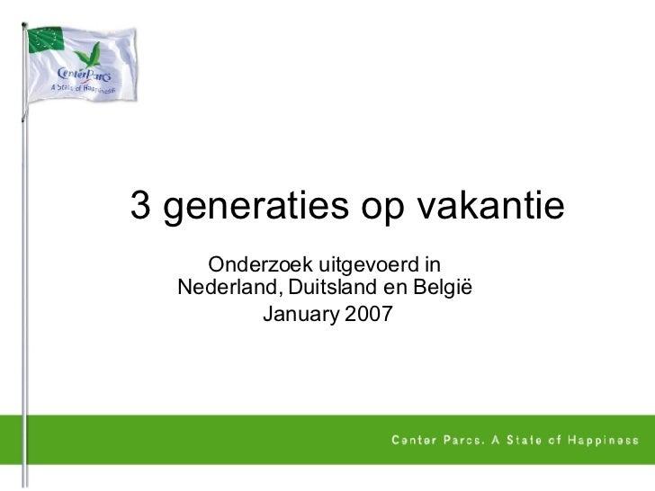 3 generaties op vakantie  Onderzoek uitgevoerd in  Nederland, Duitsland en België  January 2007