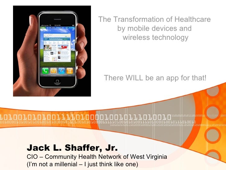 Jack L. Shaffer, Jr. CIO – Community Health Network of West Virginia (I'm not a millenial – I just think like one) The Tra...