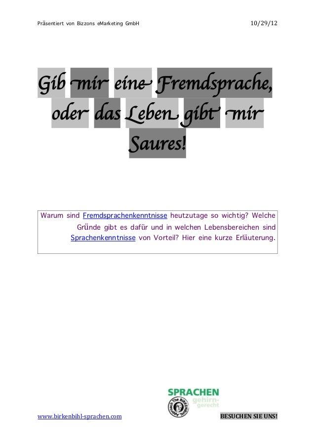 Präsentiert von Bizzons eMarketing GmbH                     10/29/12Gib mir eine Fremdsprache,     oder das Leben gibt mir...