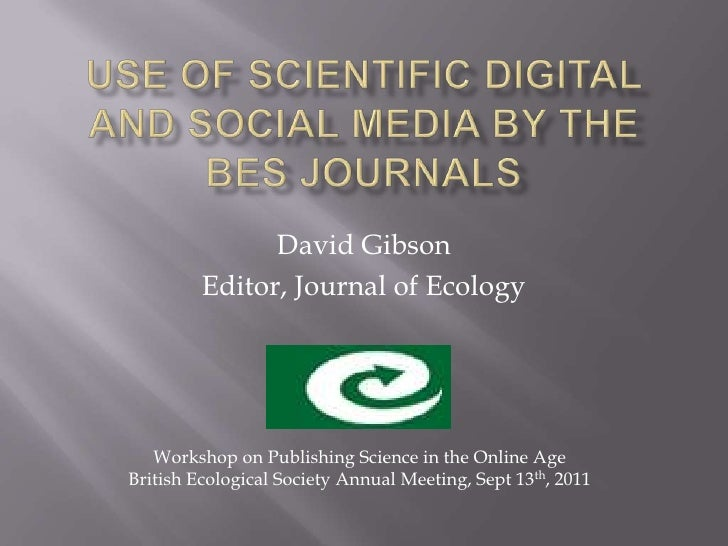 Use of Scientific Digital and Social Media by the BES Journals<br />David Gibson<br />Editor, Journal of Ecology<br />Work...