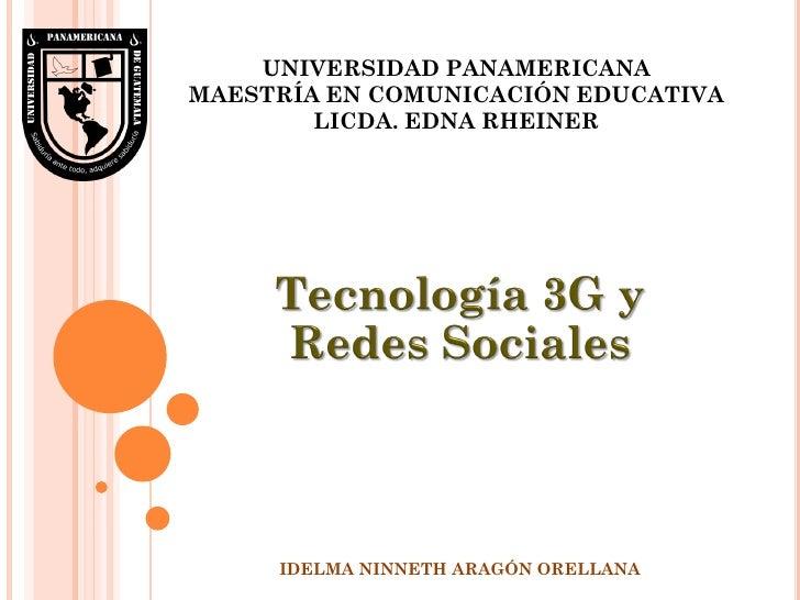 UNIVERSIDAD PANAMERICANA MAESTRÍA EN COMUNICACIÓN EDUCATIVA         LICDA. EDNA RHEINER          IDELMA NINNETH ARAGÓN ORE...