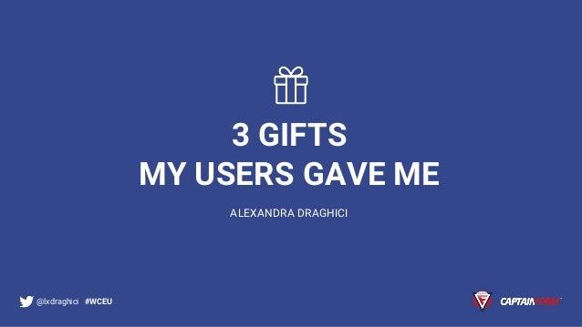 3 GIFTS MY USERS GAVE ME ALEXANDRA DRAGHICI @lxdraghici #WCEU