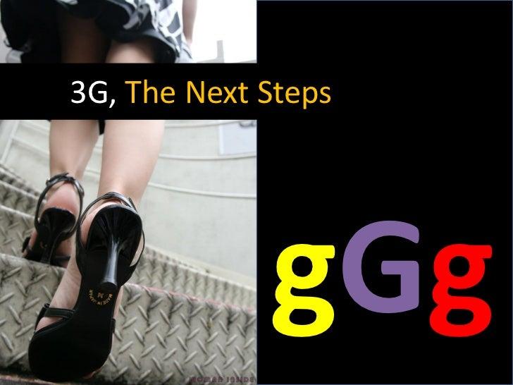 3G, The Next Steps             gGg