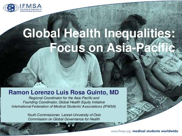 Global Health Inequalities:           Focus on Asia-PacificRamon Lorenzo Luis Rosa Guinto, MD           Regional Coordinat...