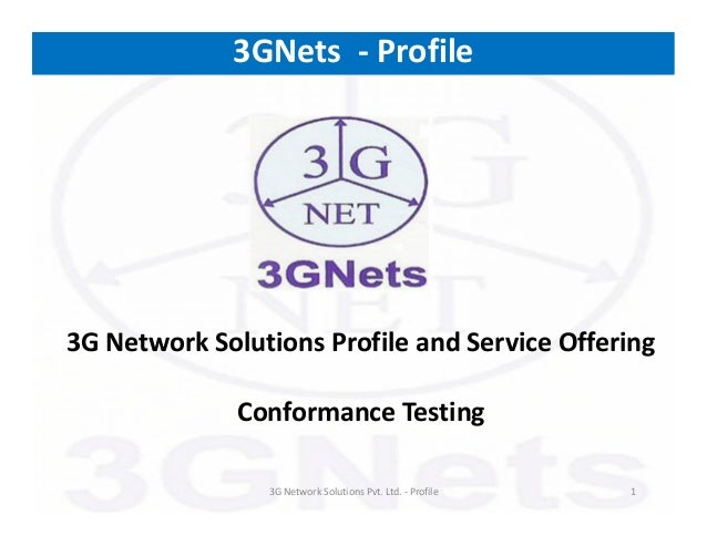 Conformance Testing13G Network Solutions Pvt. Ltd. - Profile3GNets - Profile3G Network Solutions Profile and Service Offer...
