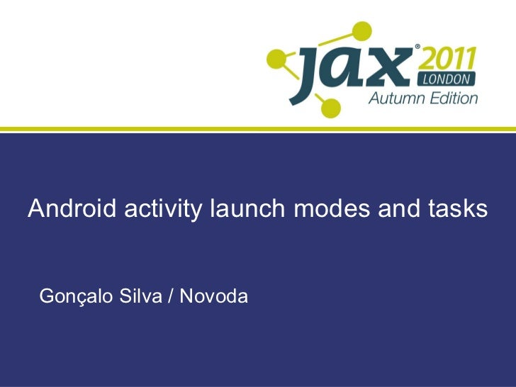 Android activity launch modes and tasks Gonçalo Silva / Novoda