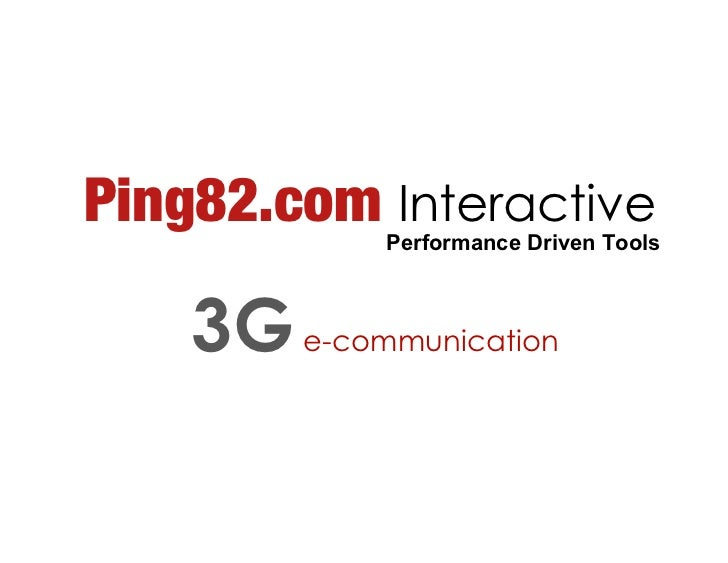 Ping82.com Interactive              Performance Driven Tools        3G   e-communication