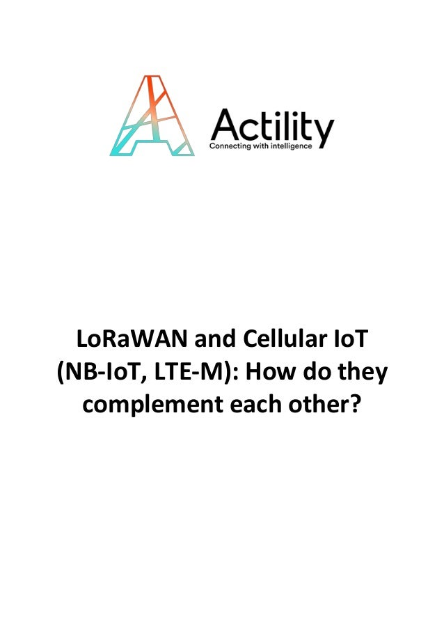 Whitepaper - LoraWAN and Cellular IoT (NB-IoT, LTE-M): How