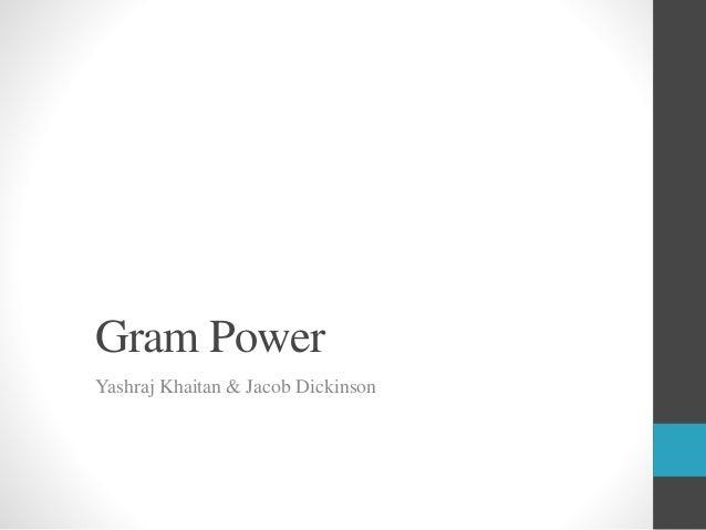 Gram Power Yashraj Khaitan & Jacob Dickinson