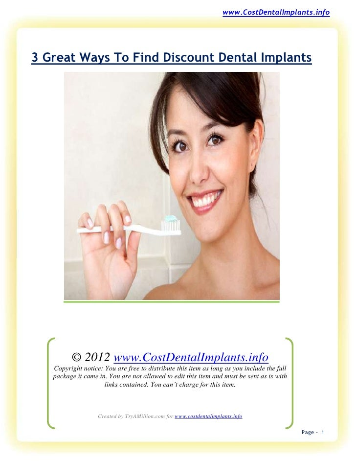 www.CostDentalImplants.info3 Great Ways To Find Discount Dental Implants         © 2012 www.CostDentalImplants.info   Copy...