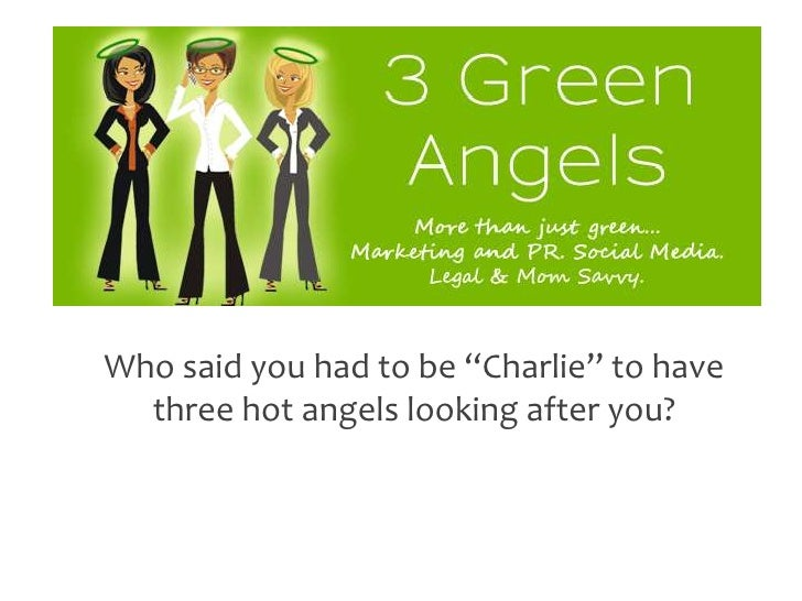 "Who said you had to be ""Charlie"" to have three hot angels looking after you?<br />"