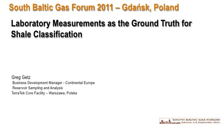 South Baltic Gas Forum 2011 – Gdańsk, Poland<br />Laboratory Measurements as the Ground Truth forShale Classification<br /...