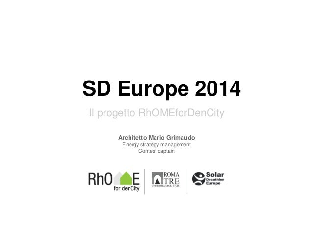 SD Europe 2014 Il progetto RhOMEforDenCity Architetto Mario Grimaudo Energy strategy management Contest captain