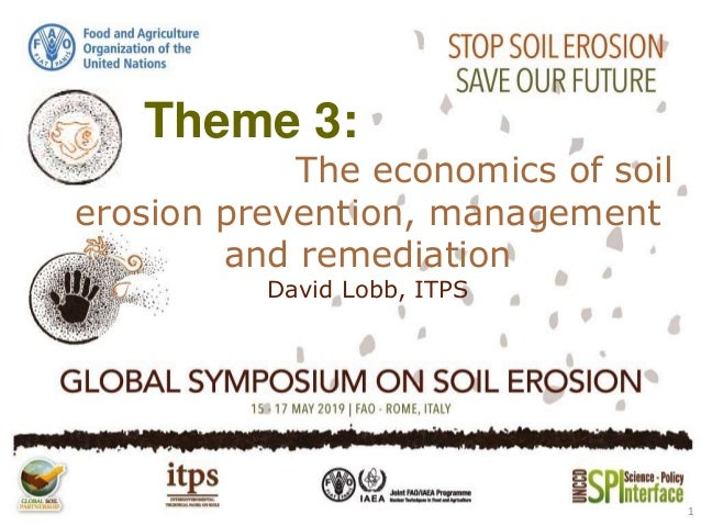 The economics of soil erosion prevention, management and remediation David Lobb, ITPS 1 Theme 3:
