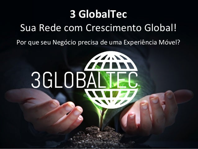 3 GlobalTec  Sua  Rede  com  Crescimento  Global!    Por  que  seu  Negócio  precisa  de  uma  ...