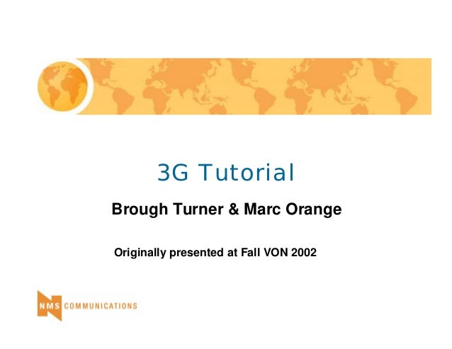 3G Tutorial  Brough Turner & Marc Orange  Originally presented at Fall VON 2002
