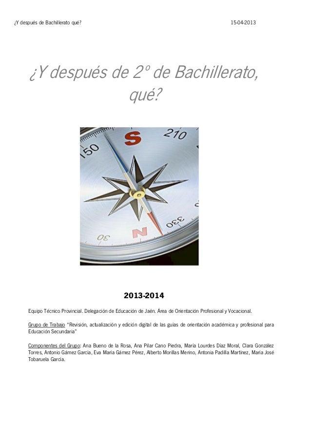 ¿Y después de Bachillerato qué?  15-04-2013  ¿Y después de 2º de Bachillerato, qué?  2013-2014 Equipo Técnico Provincial. ...