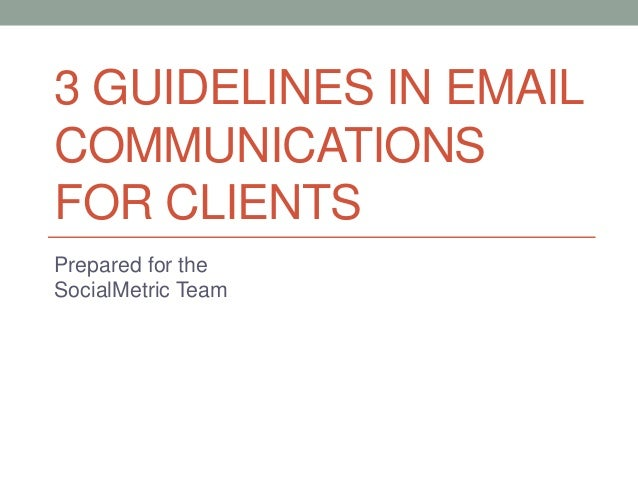 3 GUIDELINES IN EMAIL COMMUNICATIONS FOR CLIENTS Prepared for the SocialMetric Team