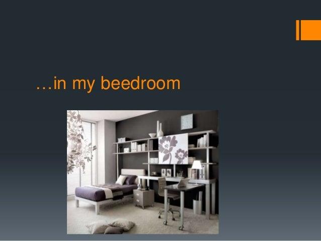 …in my beedroom