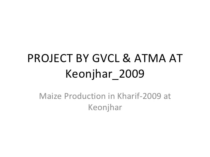 PROJECT BY GVCL & ATMA AT Keonjhar_2009 Maize Production in Kharif-2009 at Keonjhar