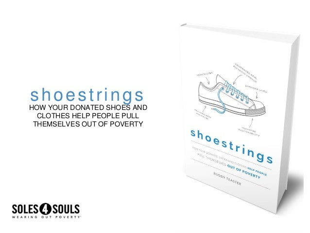 shoestrings HOW YOUR DONATED SHOES AND CLOTHES HELP PEOPLE PULL THEMSELVES OUT OF POVERTY