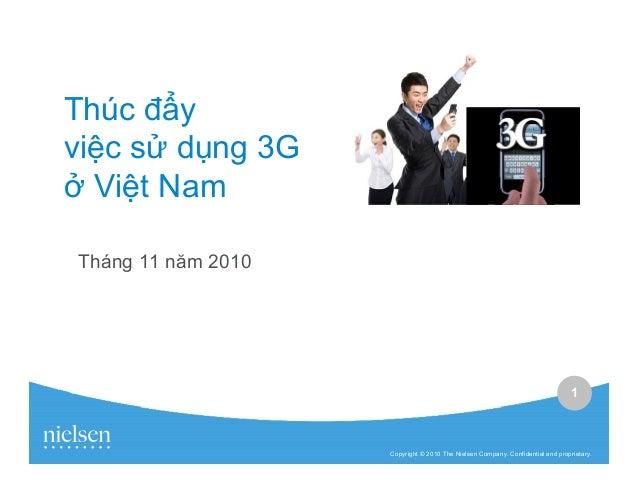 1 Copyright © 2010 The Nielsen Company. Confidential and proprietary. Thúc y vi c s d ng 3G Vi t Nam Tháng 11 năm 2010