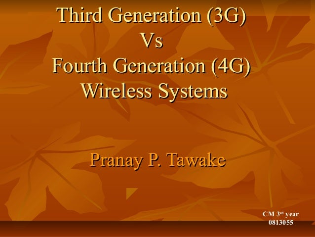 Third Generation (3G)Third Generation (3G) VsVs Fourth Generation (4G)Fourth Generation (4G) Wireless SystemsWireless Syst...