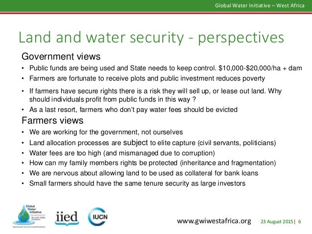 23 August 2015| 6 Global Water Initiative – West Africa www.gwiwestafrica.org Land and water security - perspectives Gover...