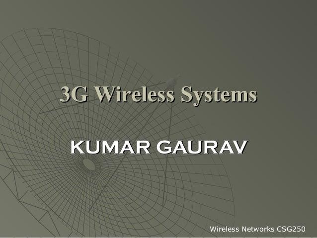 3G Wireless SystemsKUMAR GAURAV              Wireless Networks CSG250