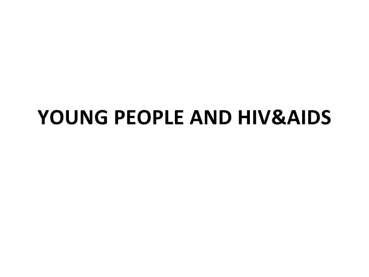 YOUNG PEOPLE AND HIV&AIDS