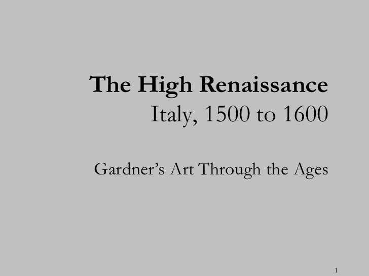 The High Renaissance     Italy, 1500 to 1600Gardner's Art Through the Ages                                 1