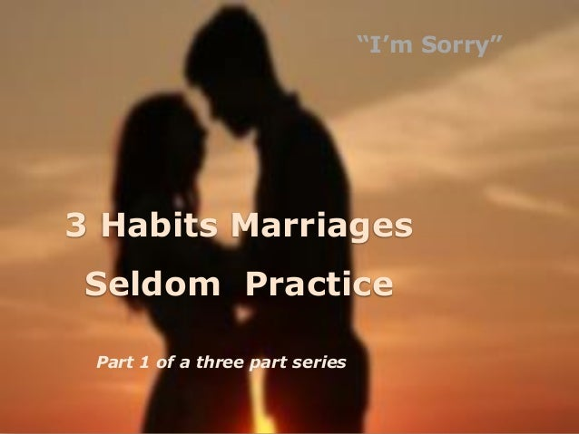 """3 Habits Marriages Seldom Practice Part 1 of a three part series """"I'm Sorry"""""""
