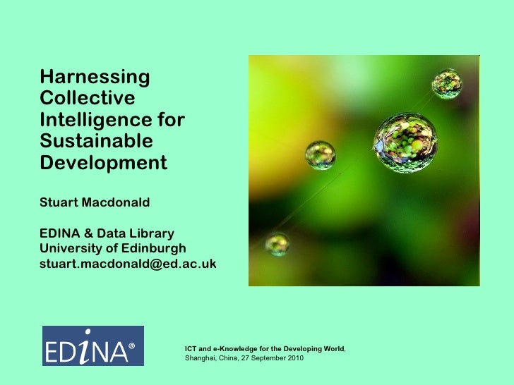 Harnessing Collective Intelligence for Sustainable Development Stuart Macdonald EDINA & Data Library University of Edinbur...