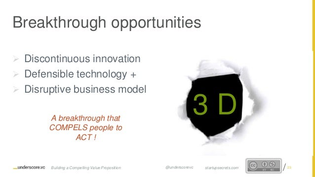 Proprietary and Confidential  Discontinuous innovation  Defensible technology +  Disruptive business model A breakthrou...