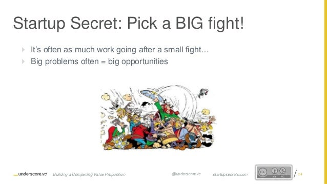 Proprietary and Confidential  It's often as much work going after a small fight…  Big problems often = big opportunities...