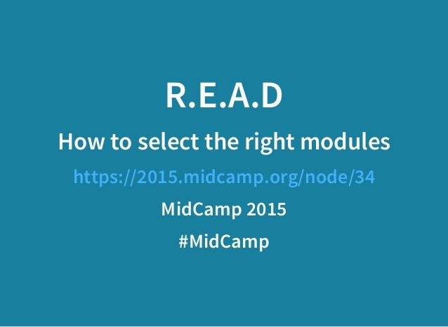 R.E.A.D How to select the right modules https://2015.midcamp.org/node/34 MidCamp 2015 #MidCamp