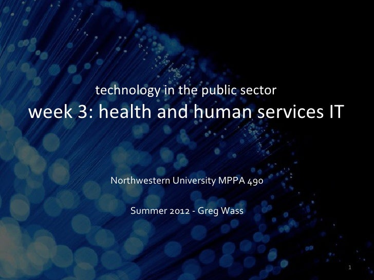 technology in the public sectorweek 3: health and human services IT         Northwestern University MPPA 490             S...