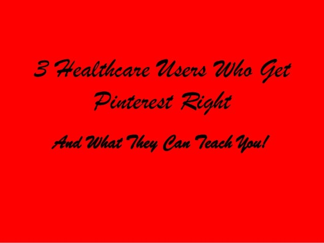 3 Healthcare Users Who Get Pinterest Right And What They Can Teach You!
