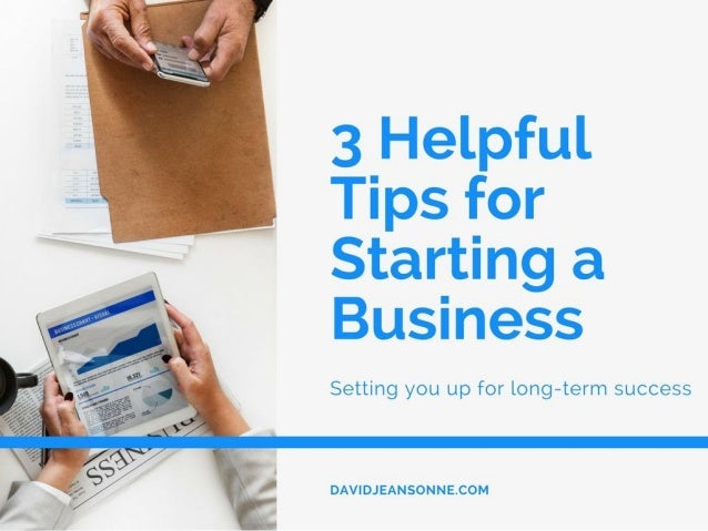 3 Helpful Tips for Starting a Business