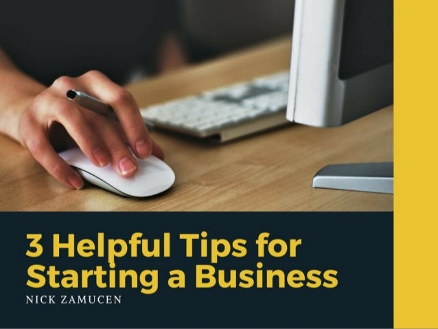 3 Helpful Tips for Starting a Business | Nick Zamucen