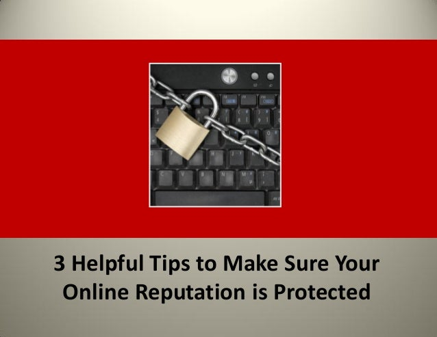 3 Helpful Tips to Make Sure Your Online Reputation is Protected