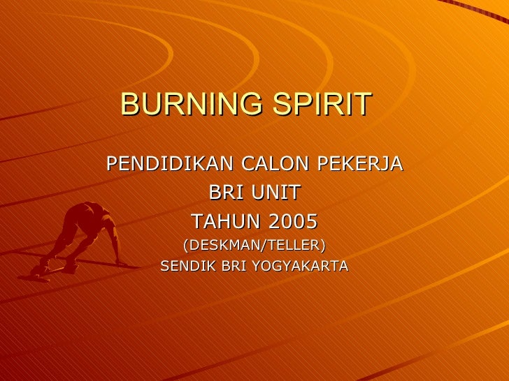 BURNING SPIRIT PENDIDIKAN CALON PEKERJA BRI UNIT  TAHUN 2005 (DESKMAN/TELLER) SENDIK BRI YOGYAKARTA