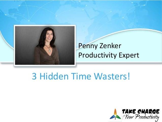 3 Hidden Time Wasters! Penny Zenker Productivity Expert