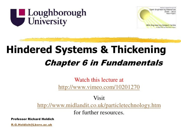 Hindered Systems &Thickening<br />Chapter 6 in Fundamentals<br />Watch this lecture at http://www.vimeo.com/10201270<br />...
