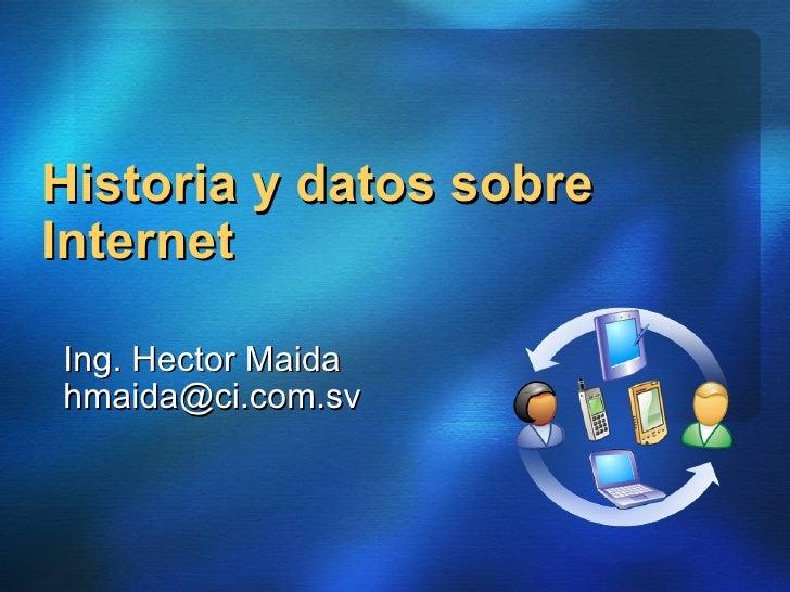 Historia y datos sobre Internet Ing. Hector Maida [email_address]
